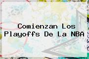Comienzan Los Playoffs De La <b>NBA</b>