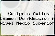 <b>Comipems</b> Aplica Examen De Admisión A Nivel Medio Superior
