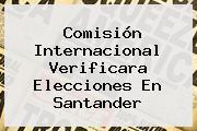 Comisión Internacional Verificara Elecciones En Santander