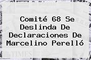 Comité 68 Se Deslinda De Declaraciones De <b>Marcelino Perelló</b>
