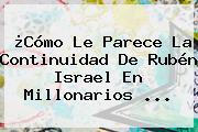 ¿Cómo Le Parece La Continuidad De Rubén Israel En <b>Millonarios</b> ...
