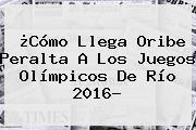 ¿Cómo Llega <b>Oribe Peralta</b> A Los Juegos Olímpicos De Río 2016?