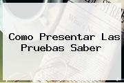 Como Presentar Las <b>Pruebas Saber</b>
