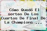 Cómo Quedó El <b>sorteo</b> De Los Cuartos De Final De La <b>Champions</b> ...