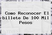 Como Reconocer El <b>billete De 100</b> Mil Pesos