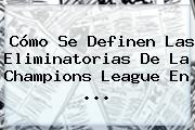 Cómo Se Definen Las Eliminatorias De La <b>Champions League</b> En ...