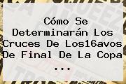 Cómo Se Determinarán Los Cruces De Los16avos De Final De La <b>Copa</b> ...