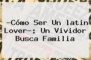 ?Cómo Ser Un <b>latin Lover</b>?: Un Vividor Busca Familia
