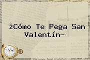 ¿Cómo Te Pega <b>San Valentín</b>?