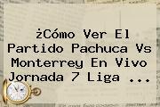 ¿Cómo Ver El Partido <b>Pachuca Vs Monterrey</b> En Vivo Jornada 7 Liga ...