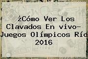 ¿Cómo Ver Los Clavados En <b>vivo</b>? <b>Juegos Olímpicos</b> Río 2016