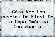 Cómo Ver Los <b>cuartos De Final</b> De La <b>Copa América Centenario</b>