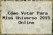 Cómo <b>Votar</b> Para <b>Miss Universo 2015</b> Online