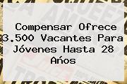 <b>Compensar</b> Ofrece 3.500 Vacantes Para Jóvenes Hasta 28 Años