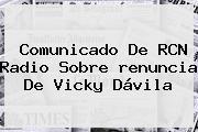 Comunicado De RCN Radio Sobre <b>renuncia De Vicky Dávila</b>