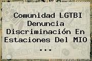 Comunidad LGTBI Denuncia Discriminación En Estaciones Del MIO <b>...</b>