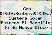 Con 'Rumbera', Systema Solar Estrena El Sencillo De Su Nuevo Disco