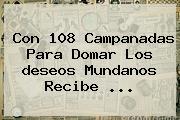Con 108 Campanadas Para Domar Los <b>deseos</b> Mundanos Recibe ...