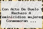 Con Acto De Duelo Y Rechazo A Feminicidios <b>mujeres</b> Conmemoran ...