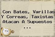 Con Bates, Varillas Y Correas, Taxistas Atacan A Supuestos ...