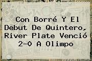 Con Borré Y El Debut De Quintero, <b>River Plate</b> Venció 2-0 A Olimpo