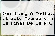 Con Brady A Medias, <b>Patriots</b> Avanzaron A La Final De La AFC