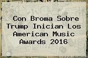 Con Broma Sobre Trump Inician Los <b>American Music Awards 2016</b>