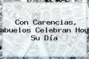 Con Carencias, <b>abuelos</b> Celebran Hoy Su Día