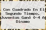 Con Cuadrado En El Segundo Tiempo, <b>Juventus</b> Ganó 0-4 A Dinamo