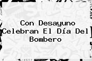 Con Desayuno Celebran El <b>Día Del Bombero</b>