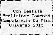 Con Desfile Preliminar Comenzó Competencia De <b>Miss Universo 2015</b>