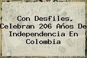Con Desfiles, Celebran 206 Años De <b>Independencia</b> En <b>Colombia</b>