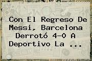 Con El Regreso De Messi, <b>Barcelona</b> Derrotó 4-0 A Deportivo La ...