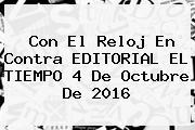 Con El Reloj En Contra EDITORIAL <b>EL TIEMPO</b> 4 De Octubre De 2016