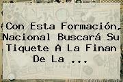 Con Esta Formación, Nacional Buscará Su Tiquete A La Finan De La ...