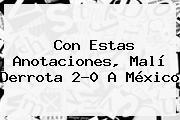 Con Estas Anotaciones, Malí Derrota 2-0 A México