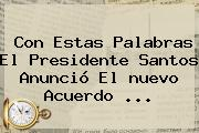 Con Estas Palabras El Presidente Santos Anunció El <b>nuevo Acuerdo</b> ...