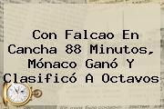 Con Falcao En Cancha 88 Minutos, <b>Mónaco</b> Ganó Y Clasificó A Octavos