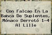 Con Falcao En La Banca De Suplentes, <b>Mónaco</b> Derrotó 1-4 Al Lille
