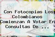 Con Fotocopias Los Colombianos Comienzan A Votar En Consultas De ...