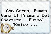 Con Garra, <b>Pumas</b> Ganó El Primero Del Apertura - Futbol - México <b>...</b>