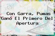 Con Garra, <b>Pumas</b> Ganó El Primero Del Apertura