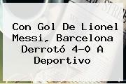 Con Gol De Lionel Messi, <b>Barcelona</b> Derrotó 4-0 A Deportivo