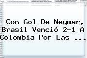 Con Gol De Neymar, <b>Brasil</b> Venció 2-1 A <b>Colombia</b> Por Las ...