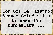 Con Gol De Pizarro: Bremen Goleó 4-1 A Hannover Por <b>Bundesliga</b> <b>...</b>