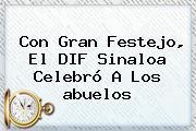 Con Gran Festejo, El DIF Sinaloa Celebró A Los <b>abuelos</b>