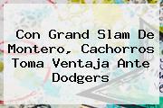 Con Grand Slam De Montero, Cachorros Toma Ventaja Ante <b>Dodgers</b>