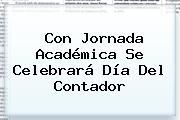 Con Jornada Académica Se Celebrará <b>Día Del Contador</b>