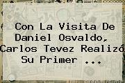 Con La Visita De Daniel Osvaldo, <b>Carlos Tevez</b> Realizó Su Primer <b>...</b>