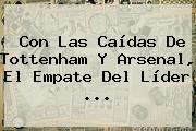 Con Las Caídas De Tottenham Y Arsenal, El Empate Del Líder <b>...</b>